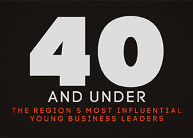 40 and Under: the Region's Most Influential Young Business Leaders